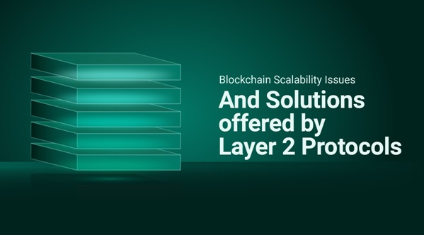 Blockchain Scalability Issues & The Solutions Offered By Layer 2 Protocols