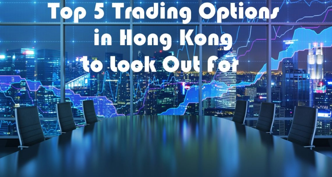 Top 5 Trading Options in Hong Kong to Look Out For