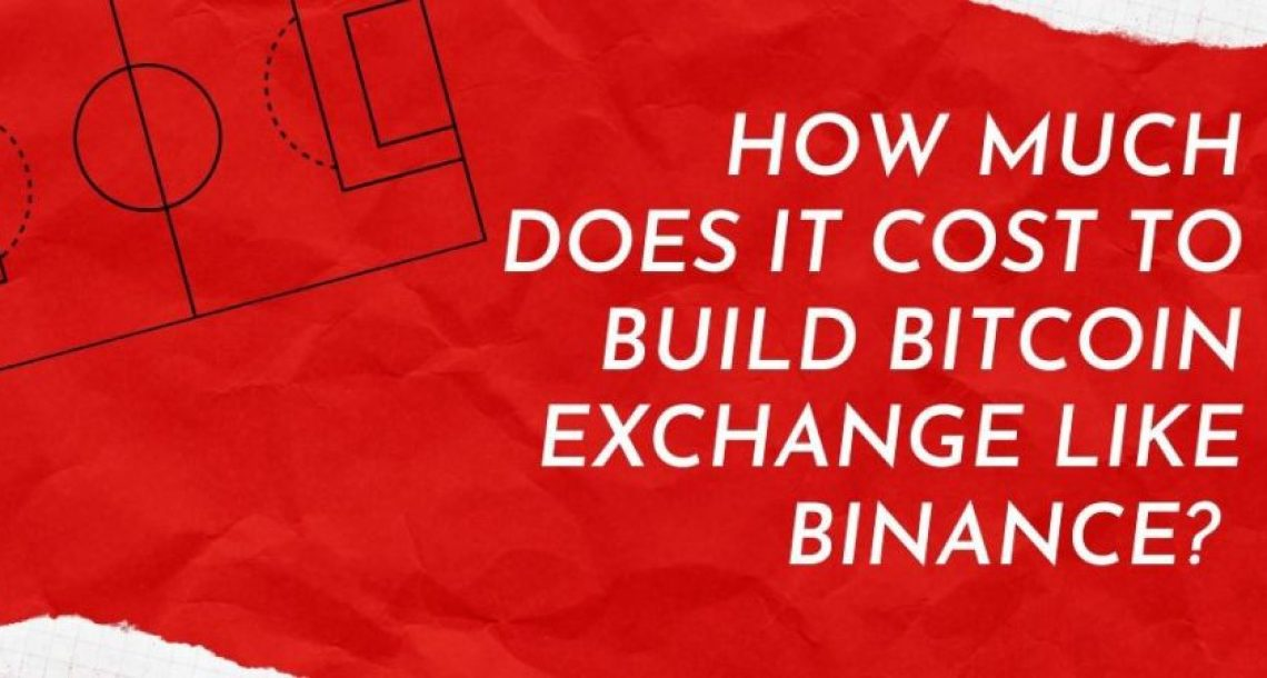 Cost to Develop Bitcoin Exchange like Binance